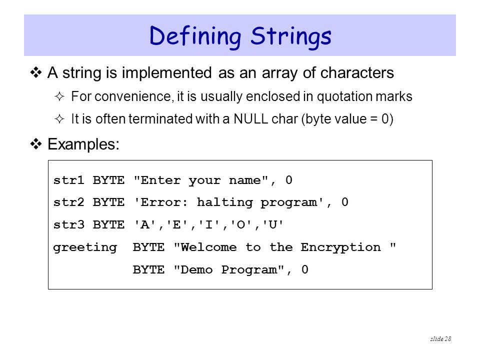Defining Strings A string is implemented as an array of characters