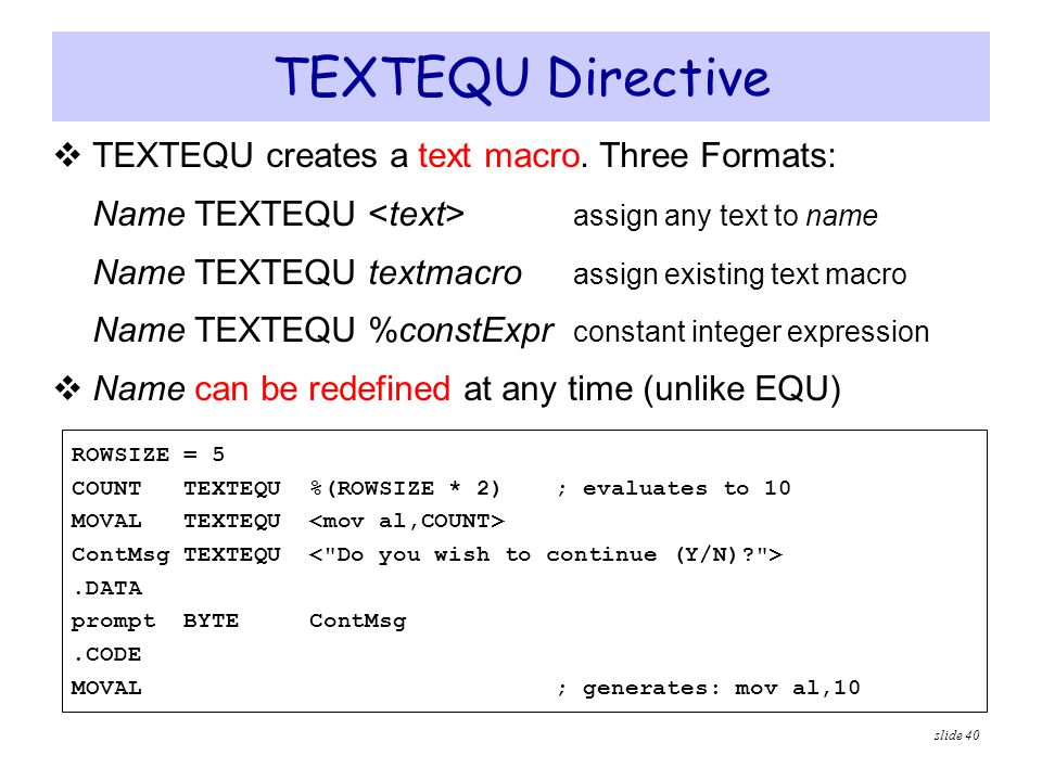 TEXTEQU Directive TEXTEQU creates a text macro. Three Formats: