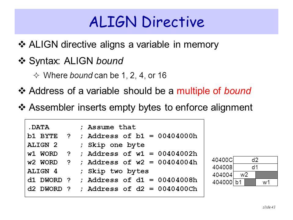 ALIGN Directive ALIGN directive aligns a variable in memory