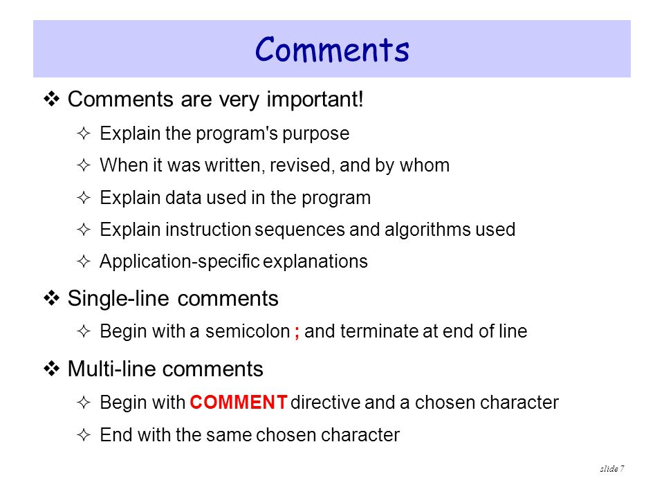 Comments Comments are very important! Single-line comments