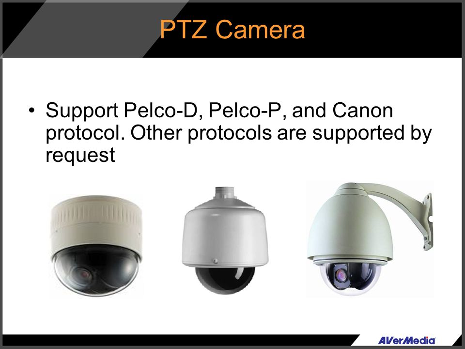 PTZ Camera Support Pelco-D, Pelco-P, and Canon protocol. Other protocols are supported by request