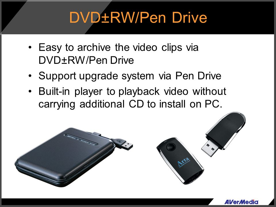 DVD±RW/Pen Drive Easy to archive the video clips via DVD±RW/Pen Drive