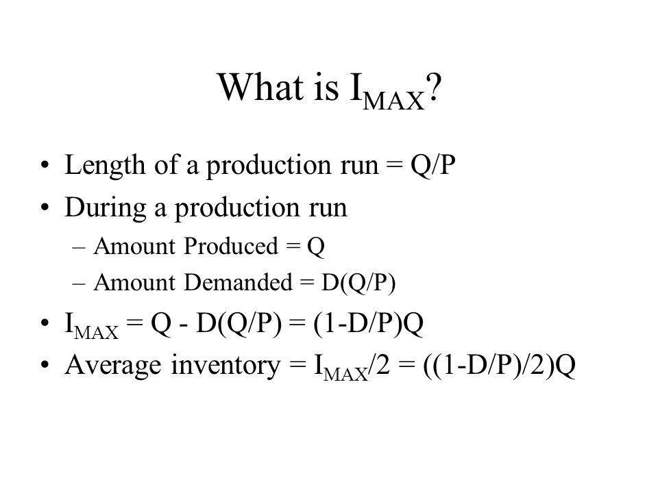What is IMAX Length of a production run = Q/P During a production run