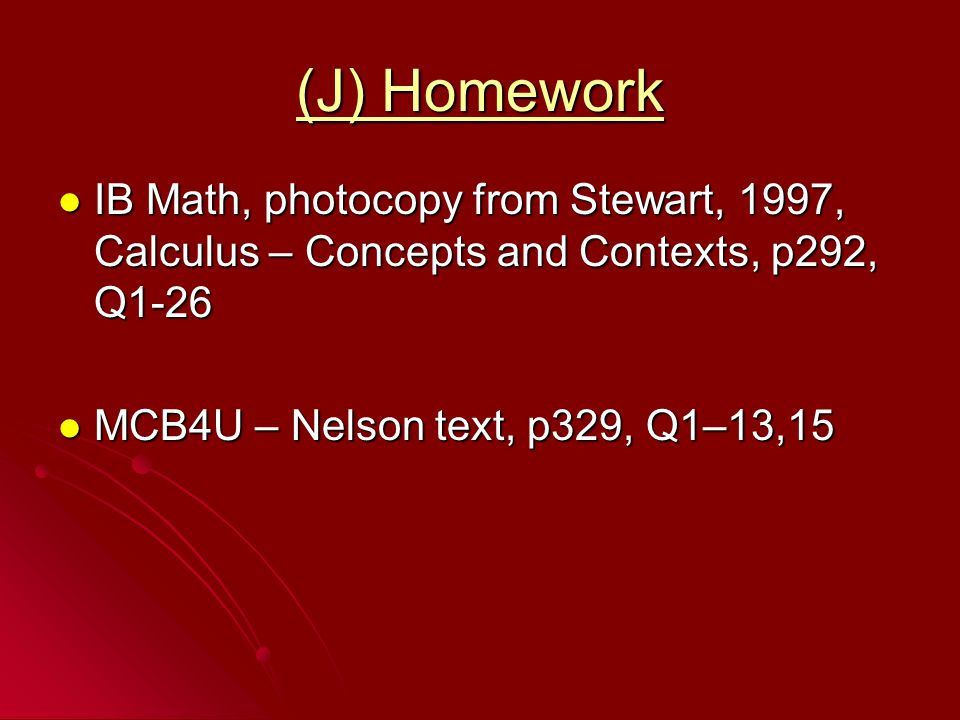 (J) Homework IB Math, photocopy from Stewart, 1997, Calculus – Concepts and Contexts, p292, Q1-26.