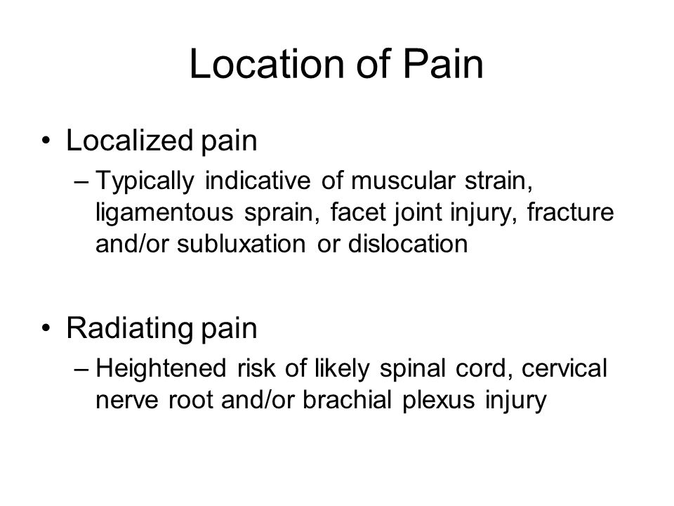 Location of Pain Localized pain Radiating pain