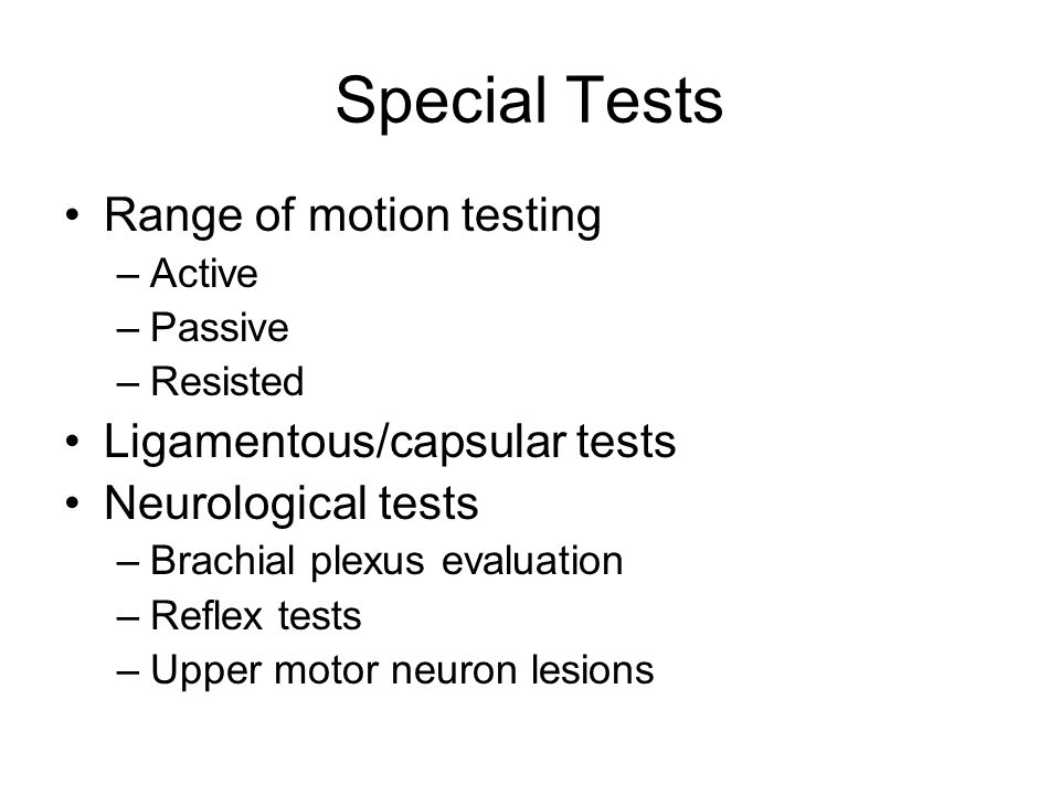 Special Tests Range of motion testing Ligamentous/capsular tests