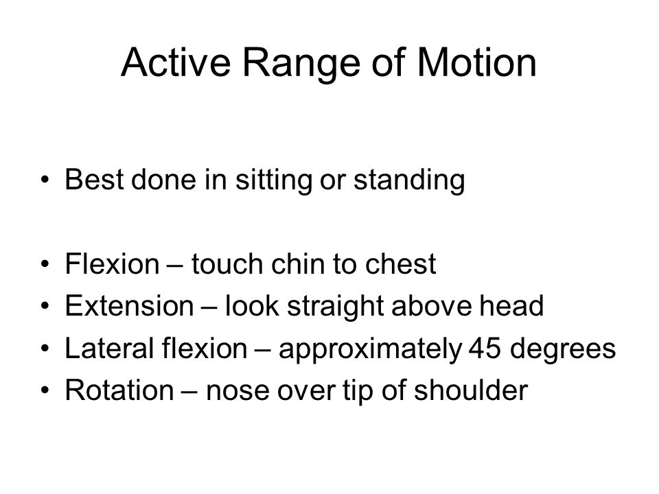 Active Range of Motion Best done in sitting or standing