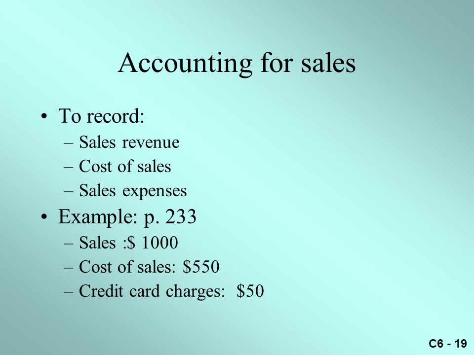 Accounting for sales To record: Example: p. 233 Sales revenue
