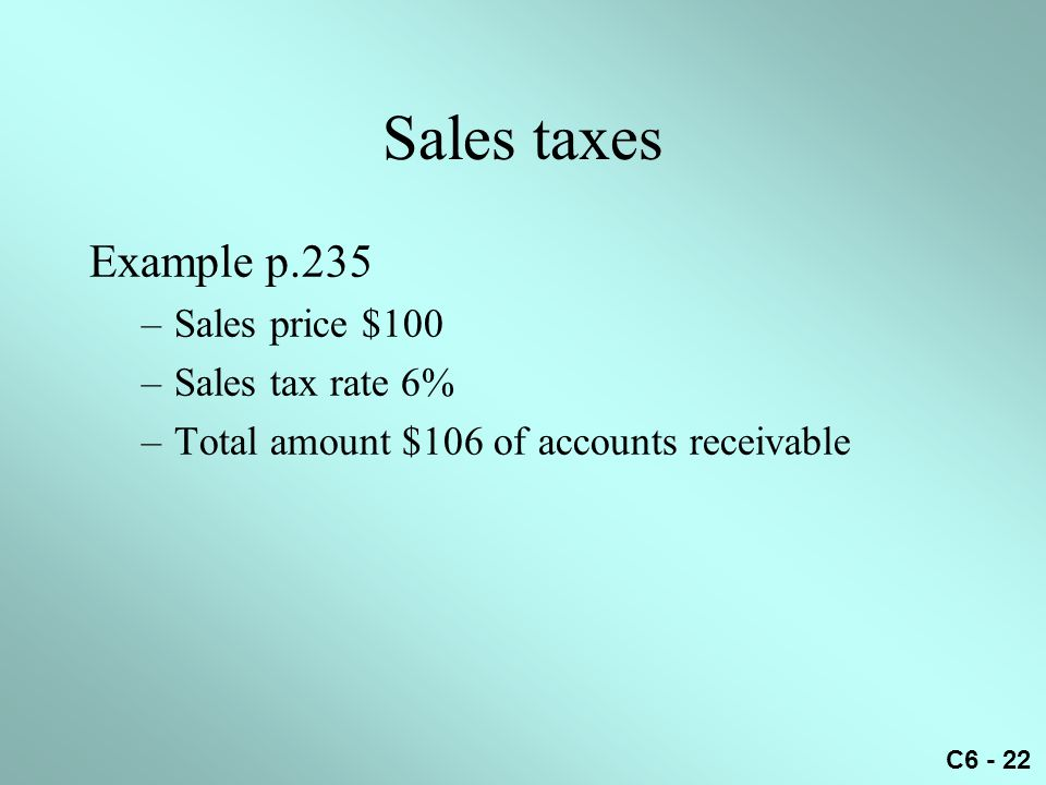 Sales taxes Example p.235 Sales price $100 Sales tax rate 6%