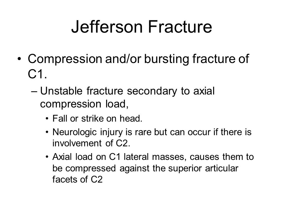 Jefferson Fracture Compression and/or bursting fracture of C1.