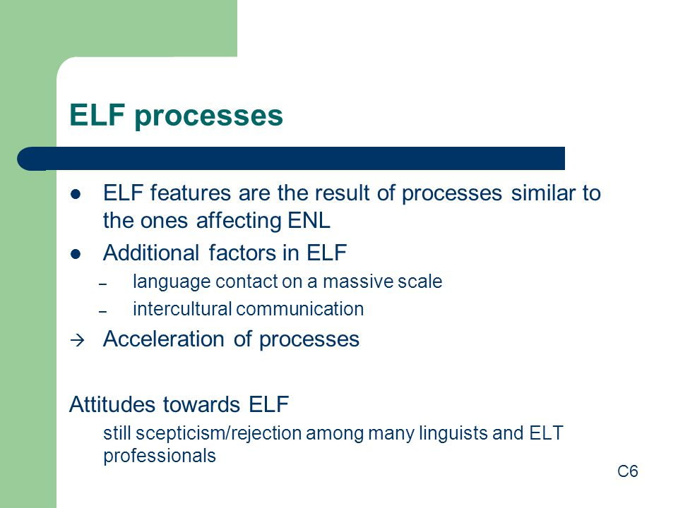 ELF processes ELF features are the result of processes similar to the ones affecting ENL. Additional factors in ELF.