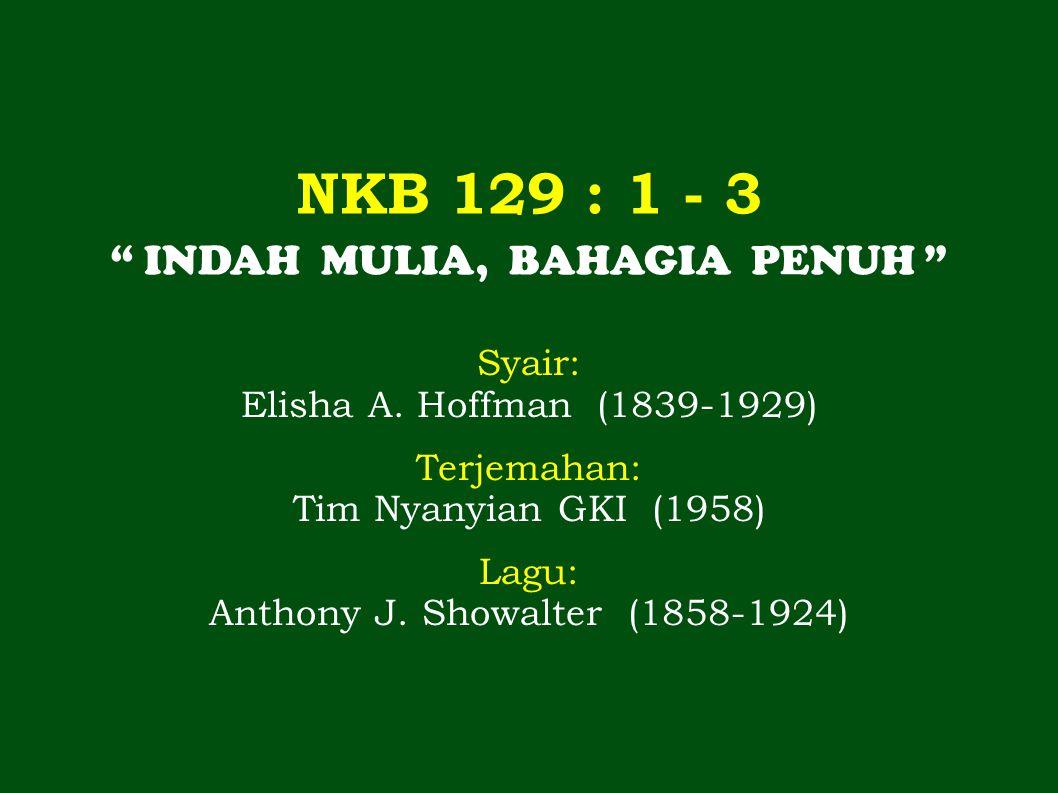 NKB 129 : 1 - 3 INDAH MULIA, BAHAGIA PENUH Syair: