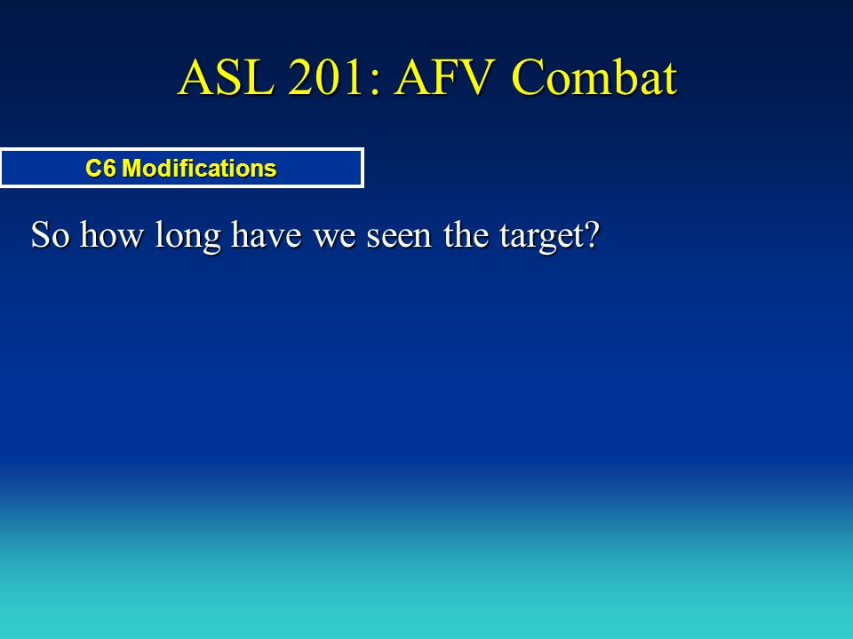 ASL 201: AFV Combat So how long have we seen the target