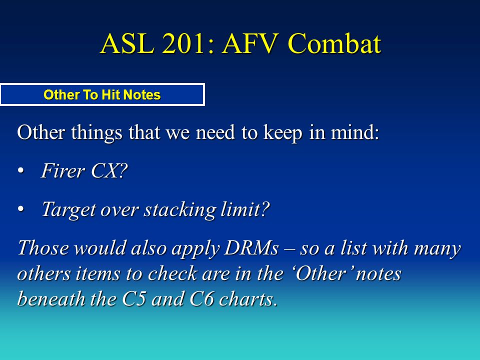 ASL 201: AFV Combat Other things that we need to keep in mind: