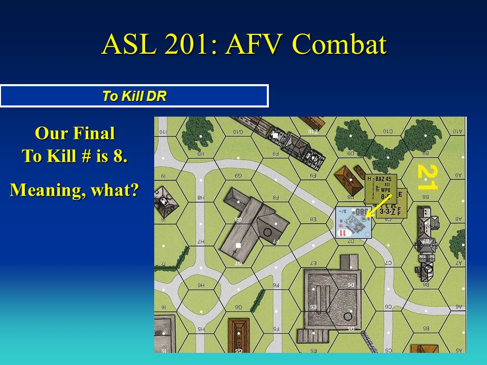 ASL 201: AFV Combat Our Final To Kill # is 8. Meaning, what