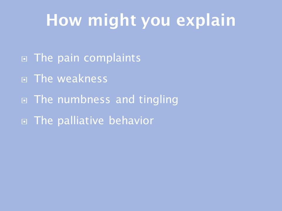 How might you explain The pain complaints The weakness