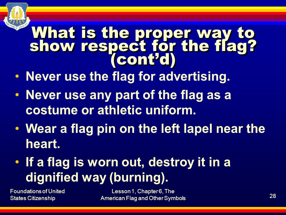 What is the proper way to show respect for the flag (cont'd)