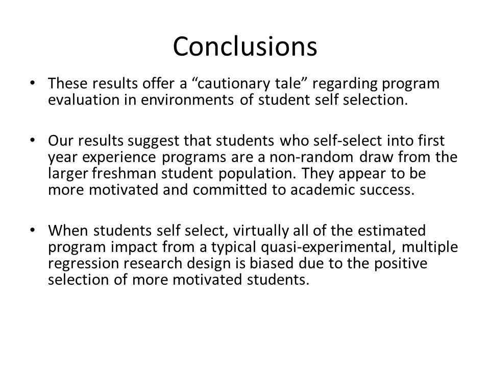 Conclusions These results offer a cautionary tale regarding program evaluation in environments of student self selection.