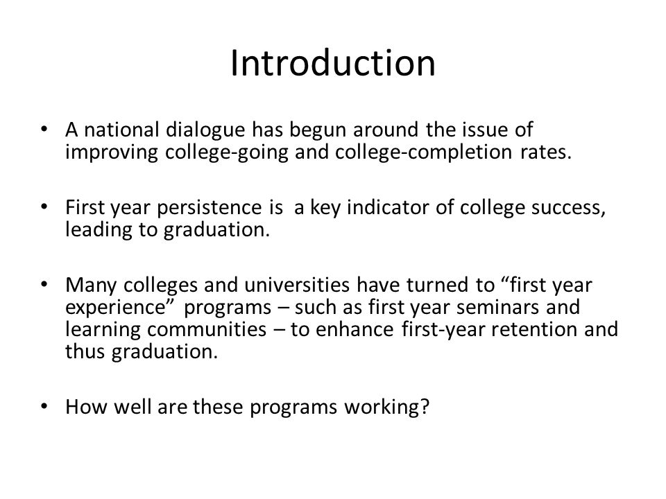 Introduction A national dialogue has begun around the issue of improving college-going and college-completion rates.