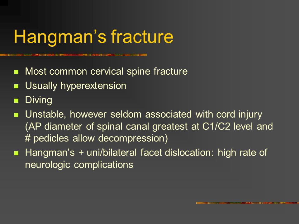 Hangman's fracture Most common cervical spine fracture