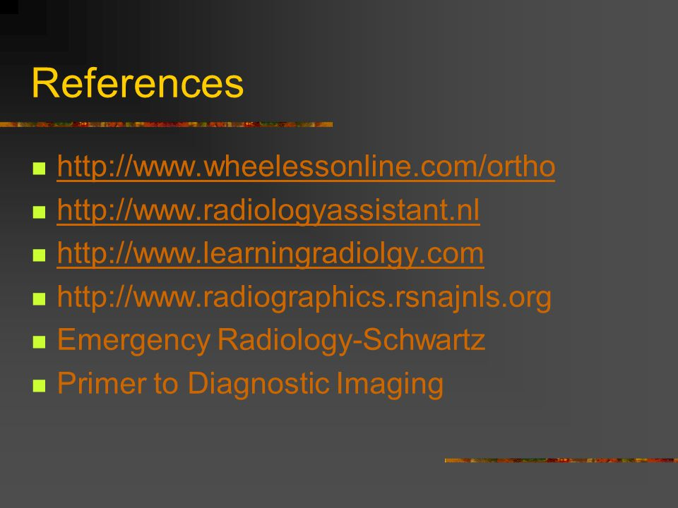 References http://www.wheelessonline.com/ortho