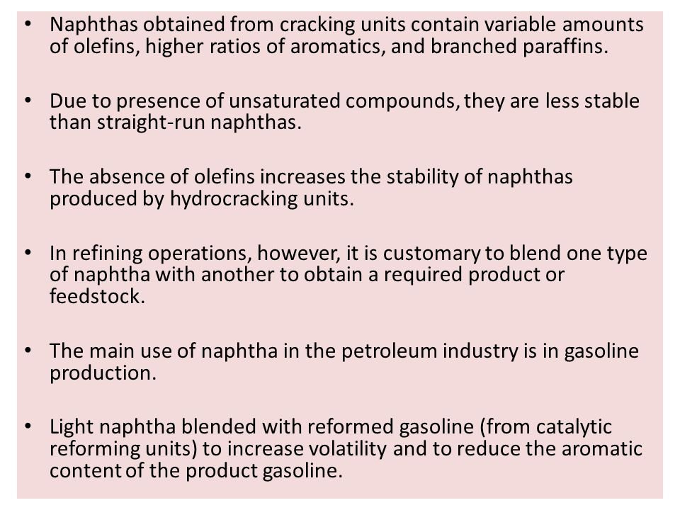 Naphthas obtained from cracking units contain variable amounts of olefins, higher ratios of aromatics, and branched paraffins.