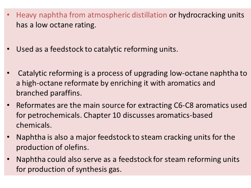 Heavy naphtha from atmospheric distillation or hydrocracking units has a low octane rating.