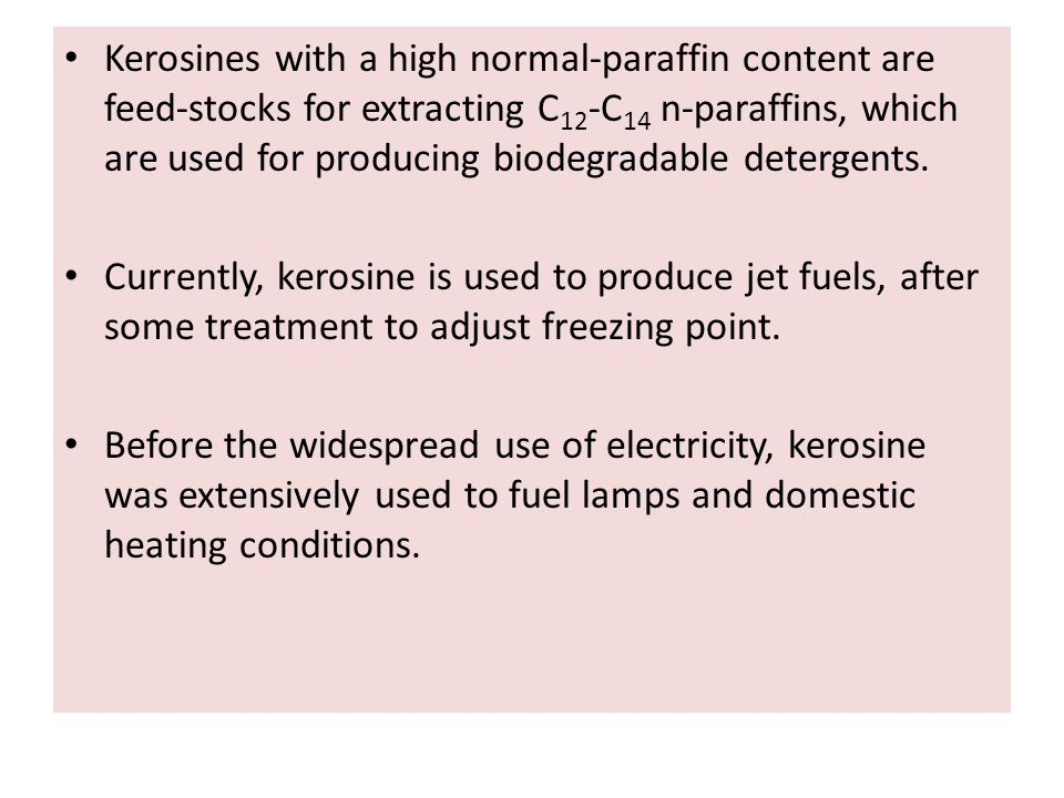 Kerosines with a high normal-paraffin content are feed-stocks for extracting C12-C14 n-paraffins, which are used for producing biodegradable detergents.