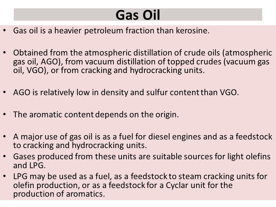 Gas Oil Gas oil is a heavier petroleum fraction than kerosine.