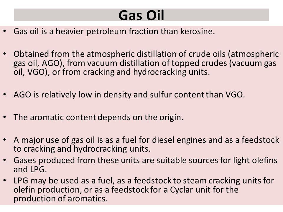 Gas Oil Gas oil is a heavier petroleum fraction than kerosine.
