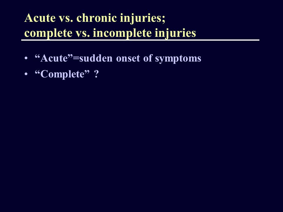 Acute vs. chronic injuries; complete vs. incomplete injuries