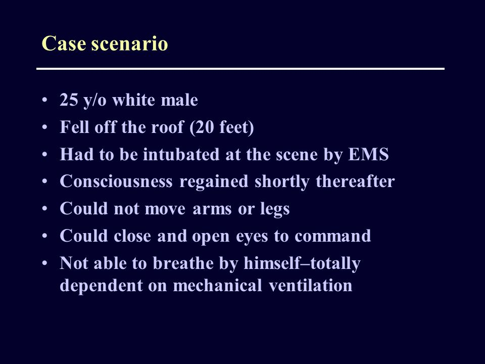 Case scenario 25 y/o white male Fell off the roof (20 feet)
