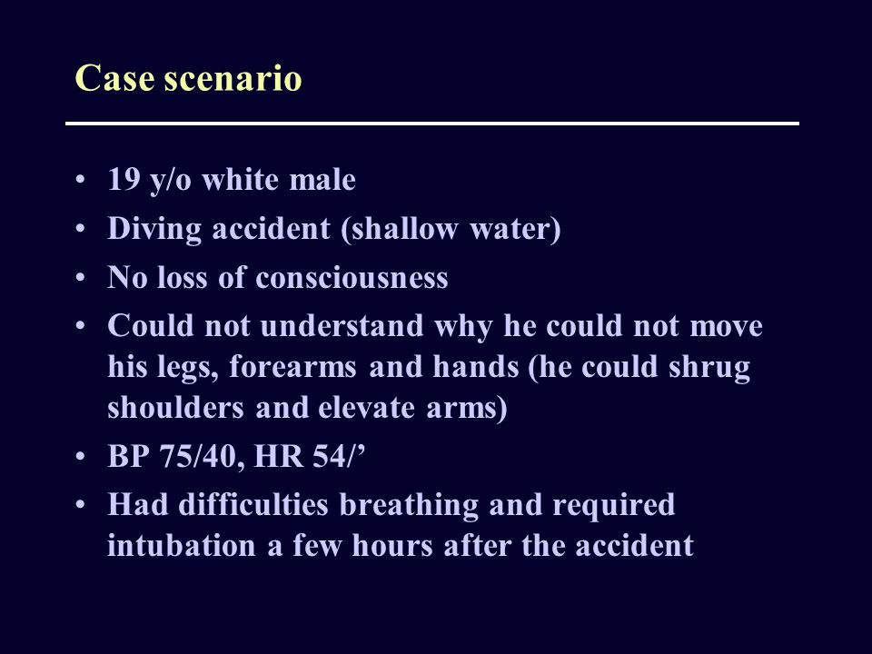 Case scenario 19 y/o white male Diving accident (shallow water)