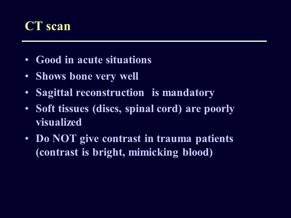 CT scan Good in acute situations Shows bone very well