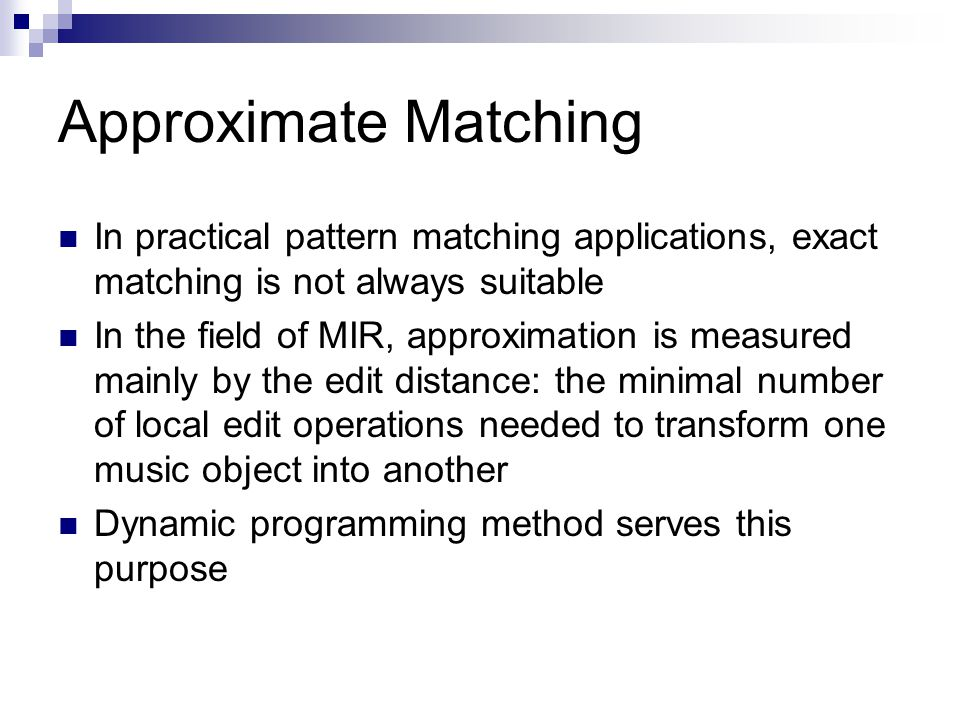 Approximate Matching In practical pattern matching applications, exact matching is not always suitable.