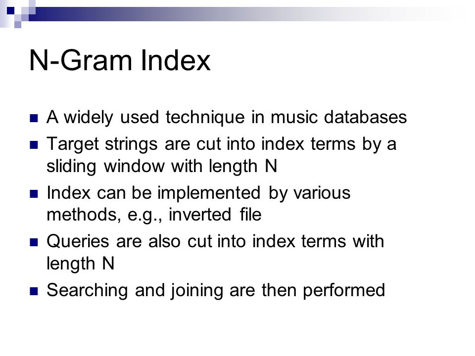 N-Gram Index A widely used technique in music databases