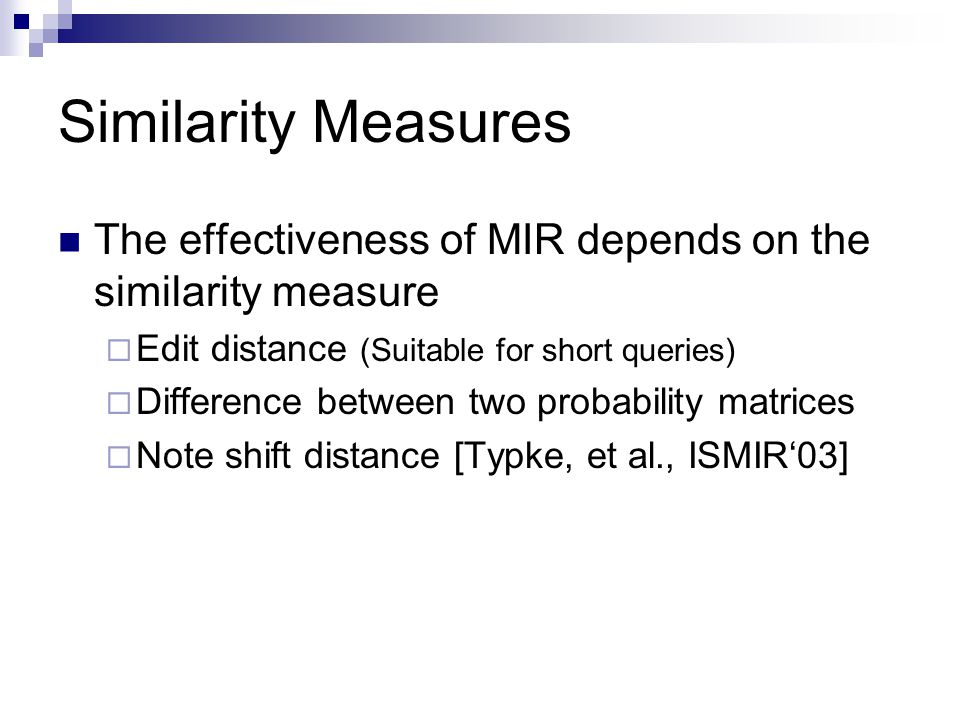Similarity Measures The effectiveness of MIR depends on the similarity measure. Edit distance (Suitable for short queries)