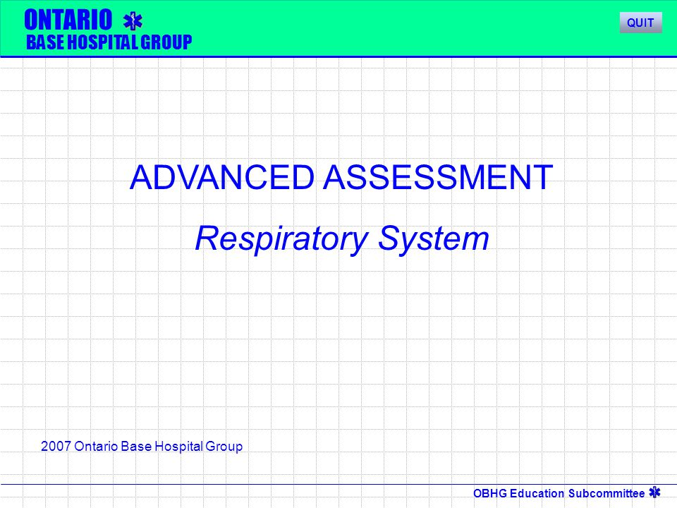 ADVANCED ASSESSMENT Respiratory System ONTARIO BASE HOSPITAL GROUP