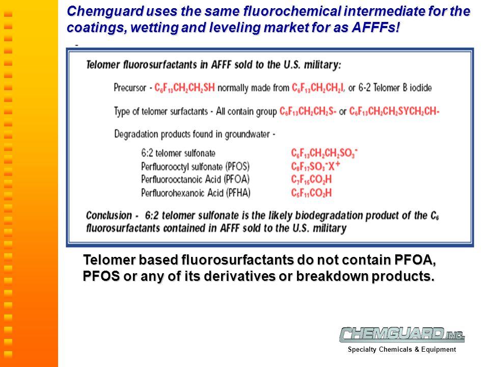 Chemguard uses the same fluorochemical intermediate for the coatings, wetting and leveling market for as AFFFs!