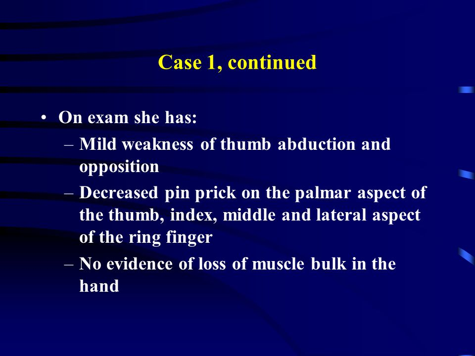 Case 1, continued On exam she has: