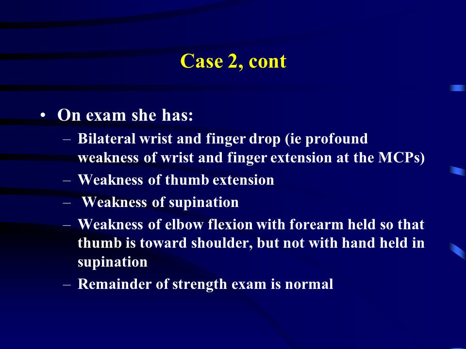 Case 2, cont On exam she has: