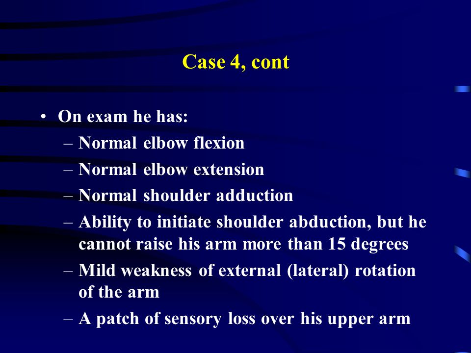 Case 4, cont On exam he has: Normal elbow flexion