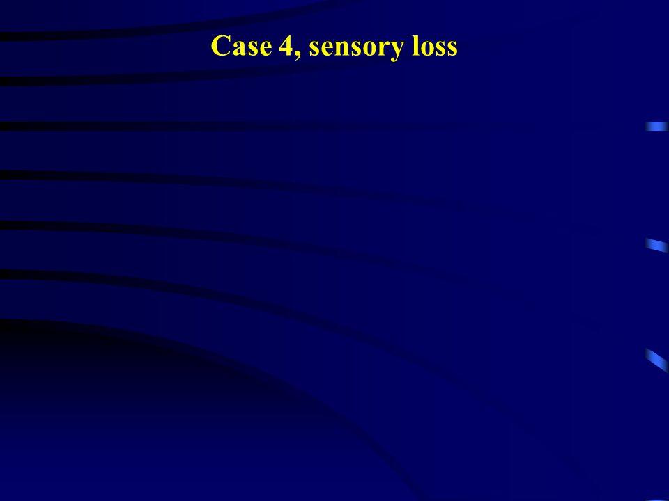 Case 4, sensory loss