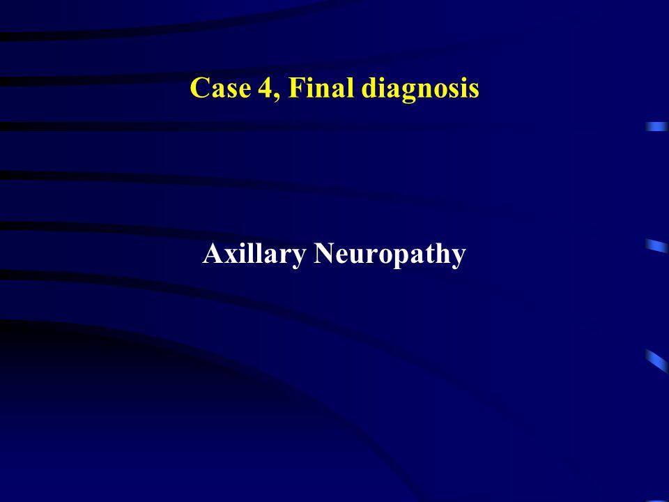 Case 4, Final diagnosis Axillary Neuropathy