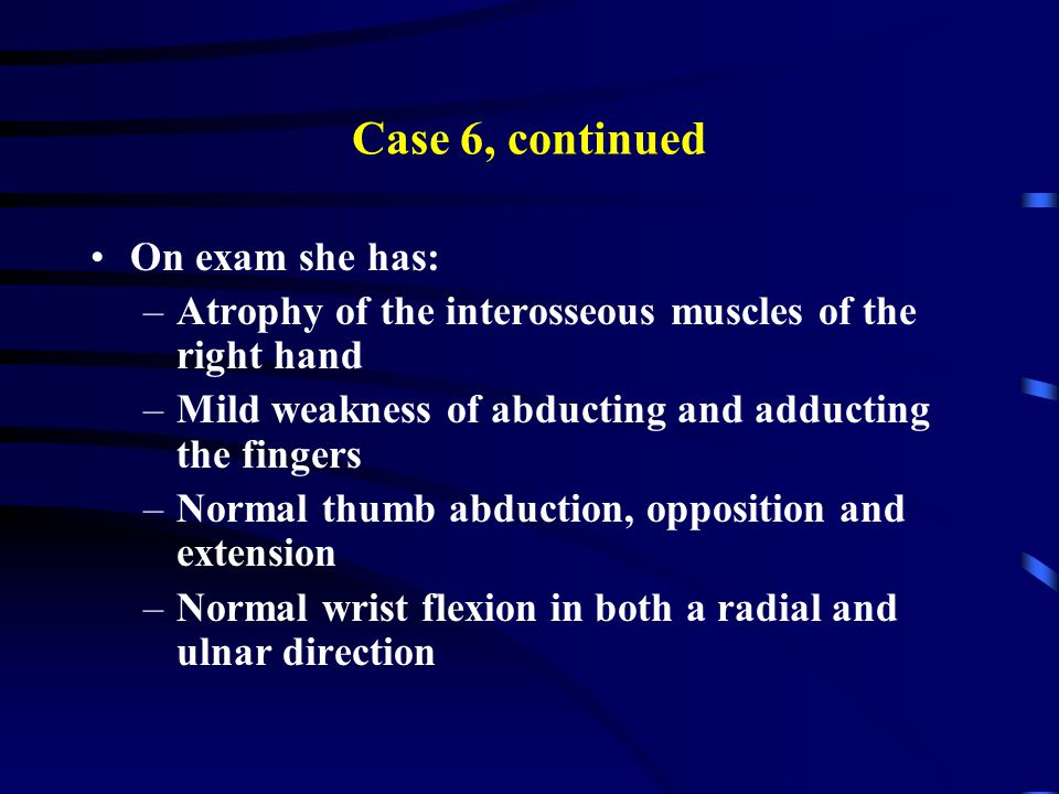 Case 6, continued On exam she has: