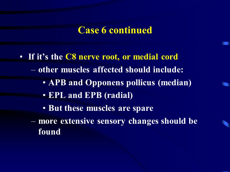 Case 6 continued If it's the C8 nerve root, or medial cord