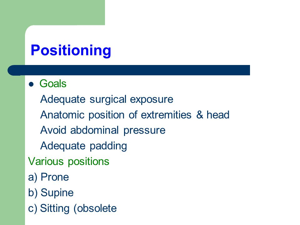 Positioning Goals Adequate surgical exposure