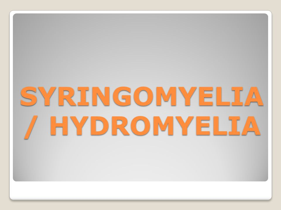 SYRINGOMYELIA / HYDROMYELIA