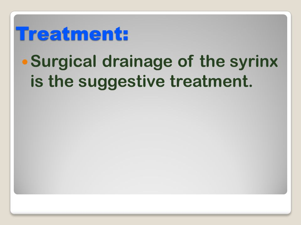 Treatment: Surgical drainage of the syrinx is the suggestive treatment.