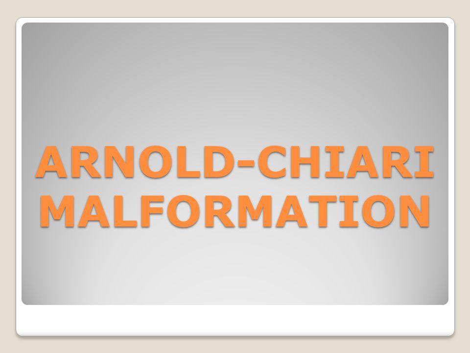 ARNOLD-CHIARI MALFORMATION